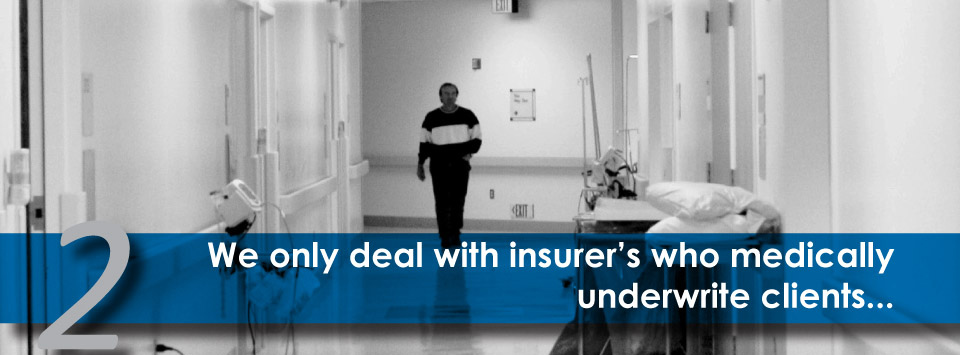 We only deal with insurer's who medically underwrite clients